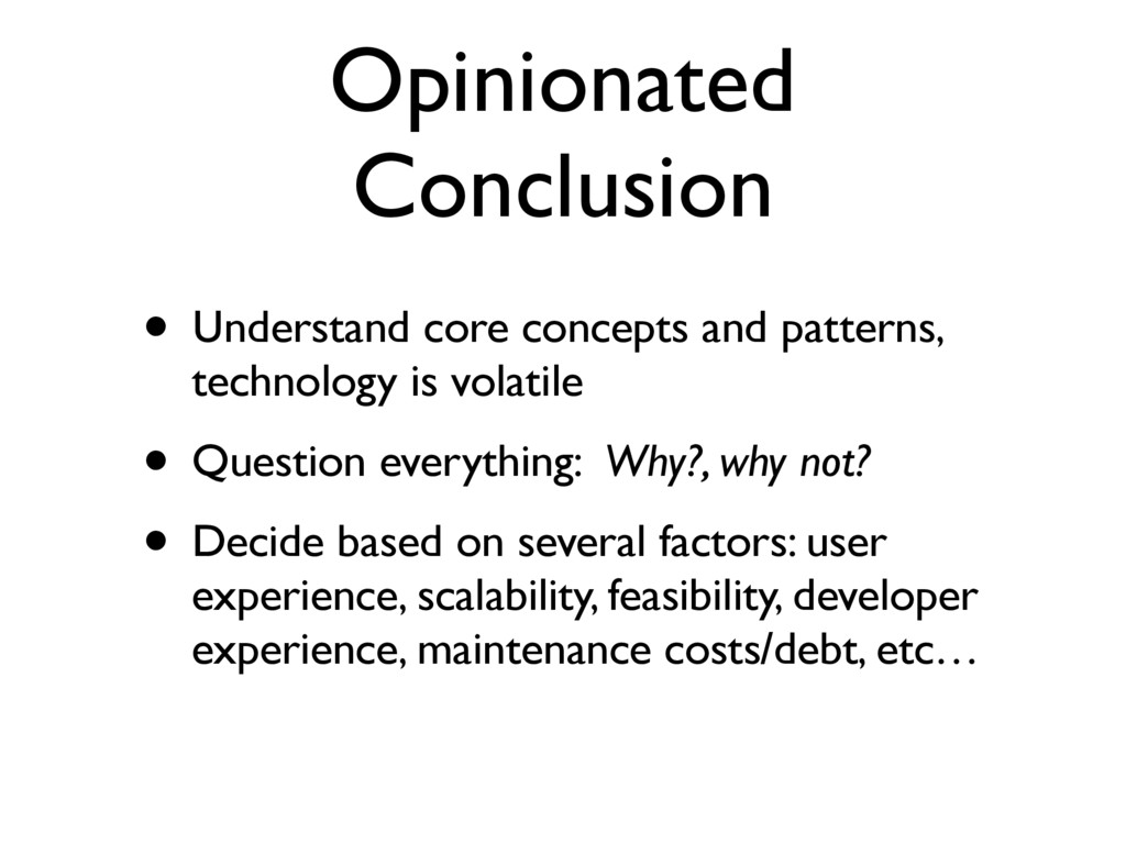 Opinionated Conclusion • Understand core concep...