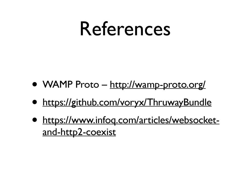 References • WAMP Proto – http://wamp-proto.org...