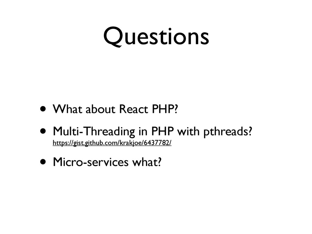 Questions • What about React PHP? • Multi-Threa...