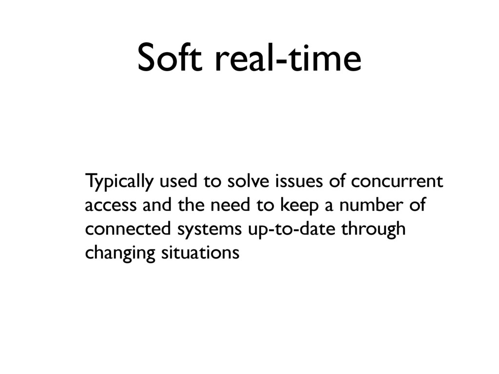 Soft real-time Typically used to solve issues o...