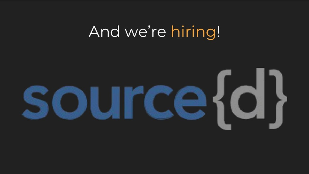 And we're hiring!