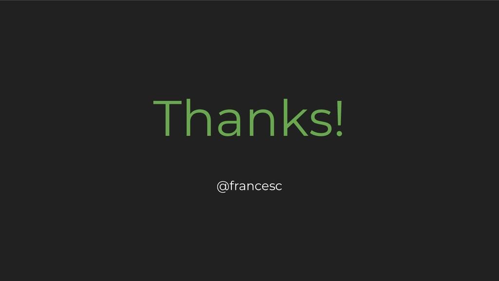 Thanks! @francesc