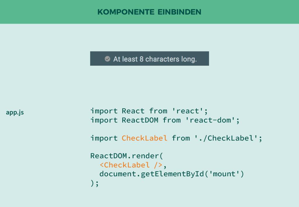 KOMPONENTE EINBINDEN import React from 'react';...
