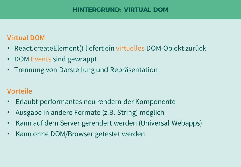 HINTERGRUND: VIRTUAL DOM Virtual DOM • React.cr...