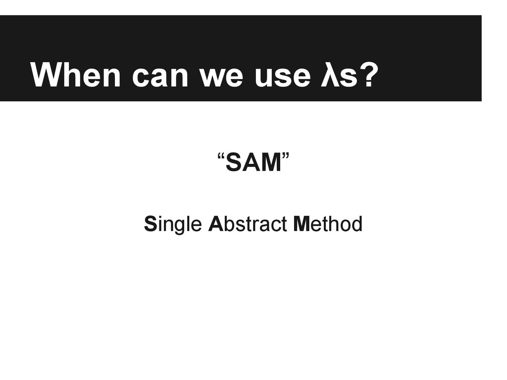"""When can we use λs? """"SAM"""" Single Abstract Method"""