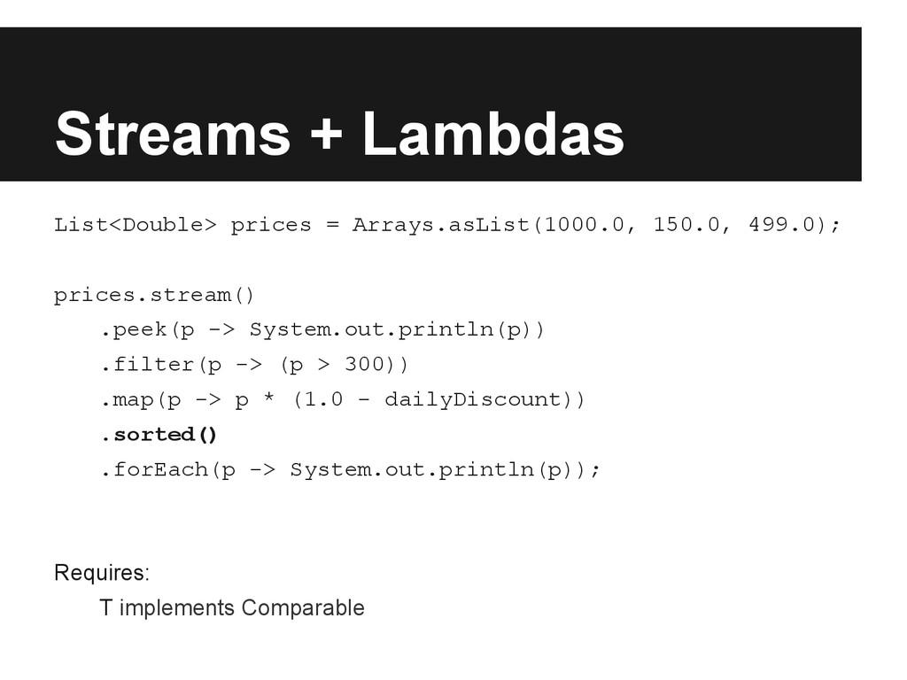 Streams + Lambdas List<Double> prices = Arrays....