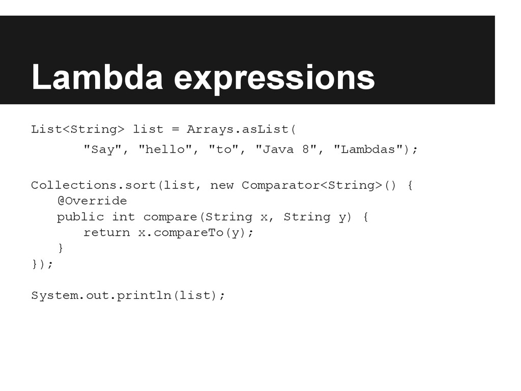 Lambda expressions List<String> list = Arrays.a...