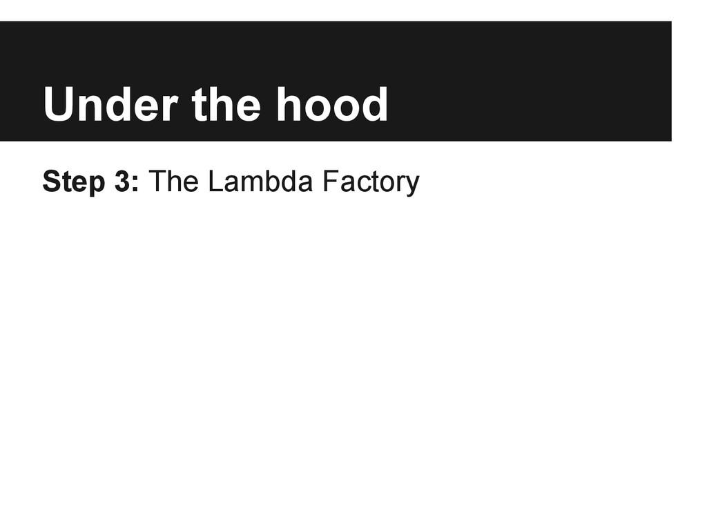 Under the hood Step 3: The Lambda Factory
