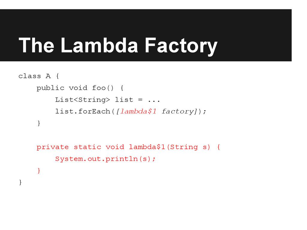 The Lambda Factory class A { public void foo() ...