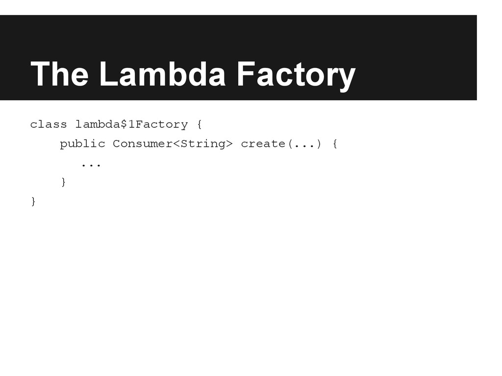 The Lambda Factory class lambda$1Factory { publ...