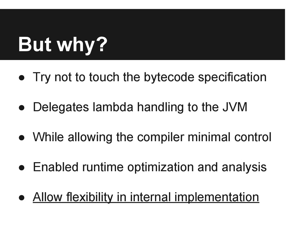 But why? ● Try not to touch the bytecode specif...