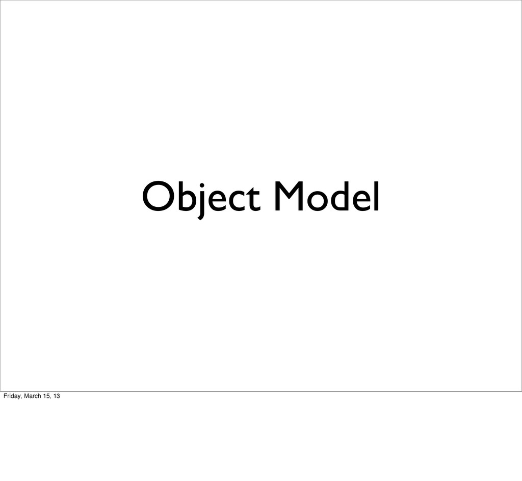 Object Model Friday, March 15, 13