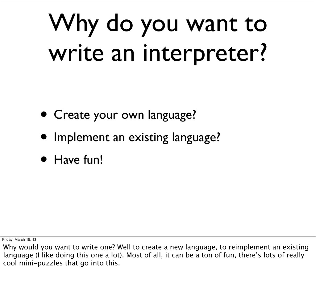 Why do you want to write an interpreter? • Crea...