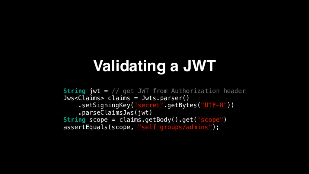 Validating a JWT String jwt = // get JWT from A...