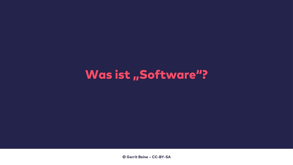 "Was ist ""Software""? © Gerrit Beine – CC-BY-SA"