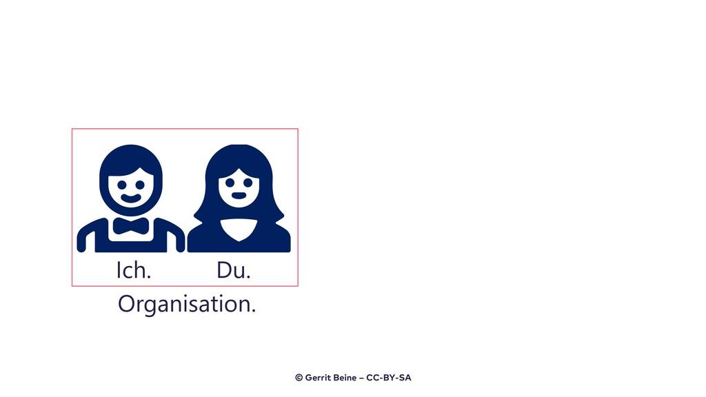 Ich. Du. Organisation. © Gerrit Beine – CC-BY-SA