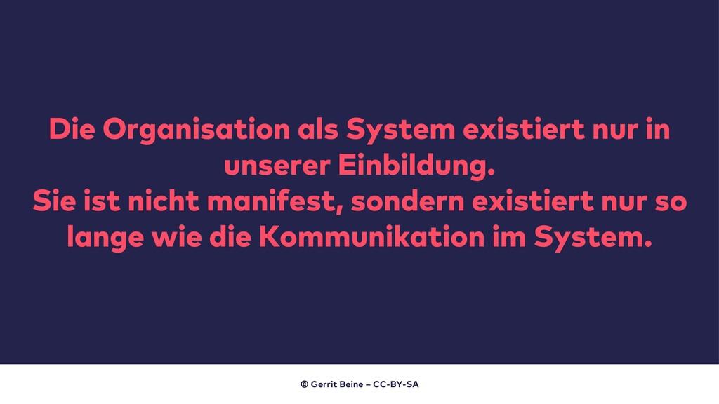Die Organisation als System existiert nur in un...
