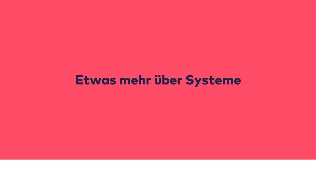Etwas mehr über Systeme