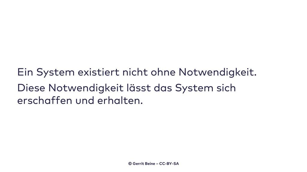 Ein System existiert nicht ohne Notwendigkeit. ...