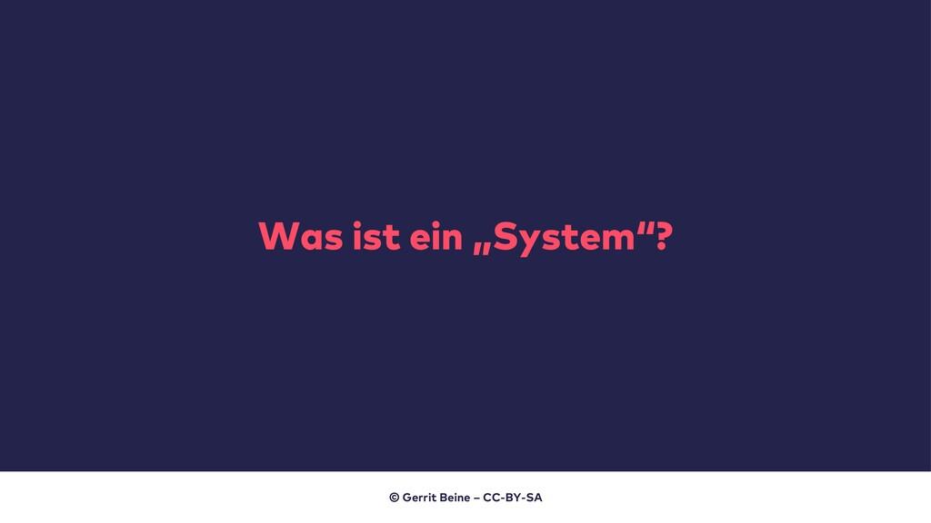"""Was ist ein """"System""""? © Gerrit Beine – CC-BY-SA"""