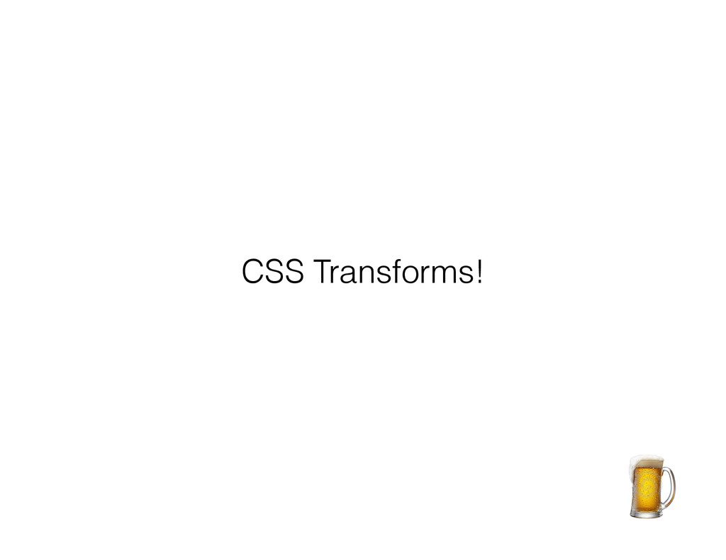 CSS Transforms!