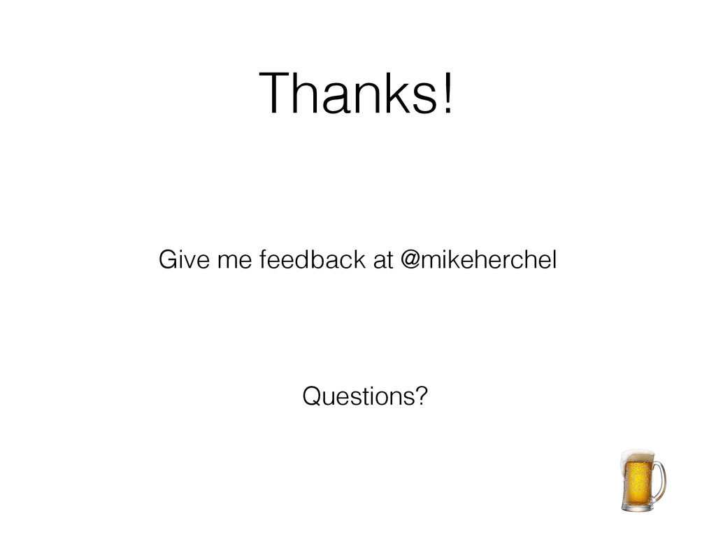 Thanks! Give me feedback at @mikeherchel Questi...