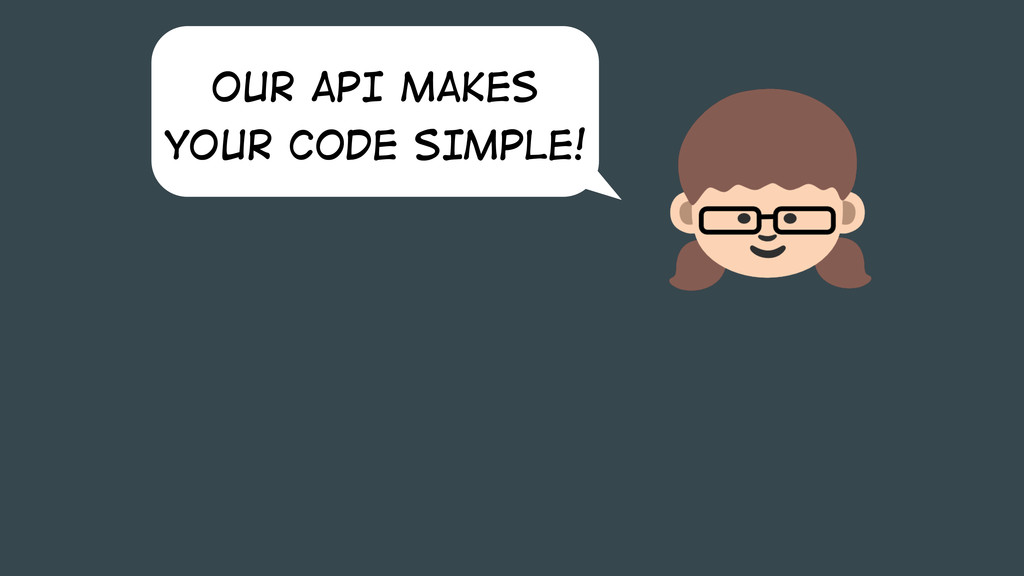 OUR API MAKES YOUR CODE SIMPLE!