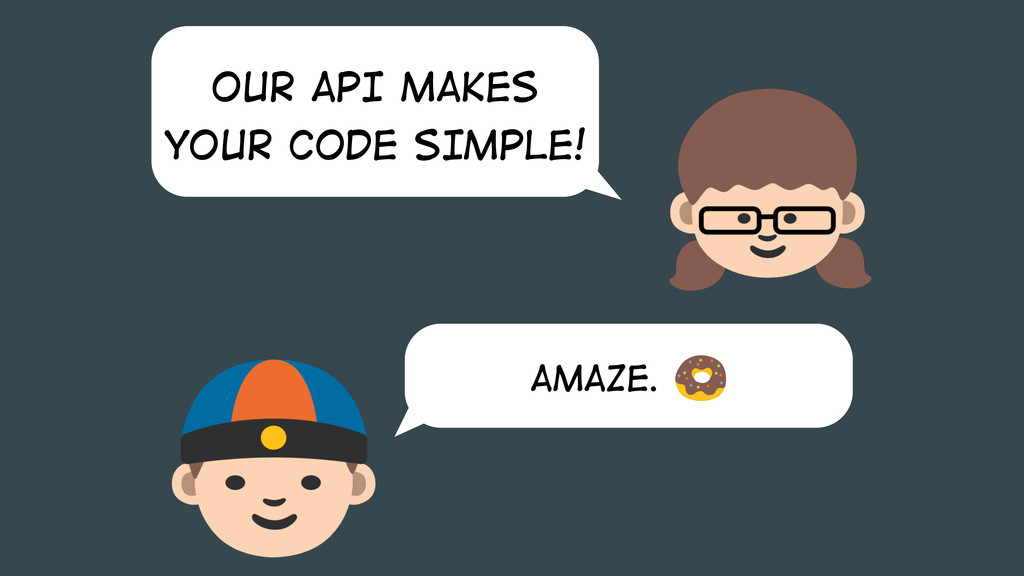 OUR API MAKES YOUR CODE SIMPLE! AMAZE.
