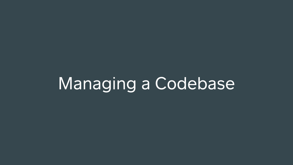 Managing a Codebase