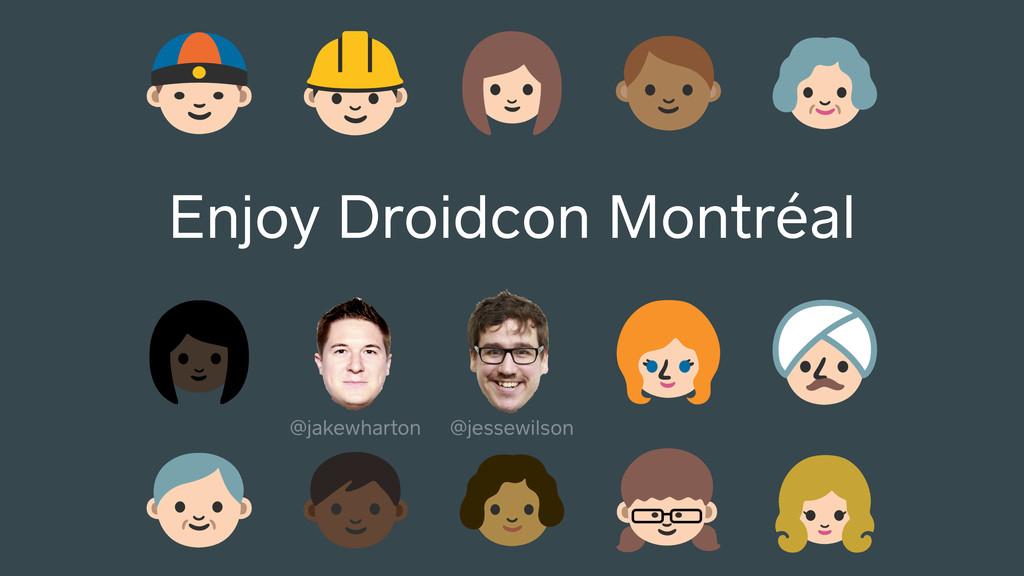 Enjoy Droidcon Montréal @jakewharton @jessewils...