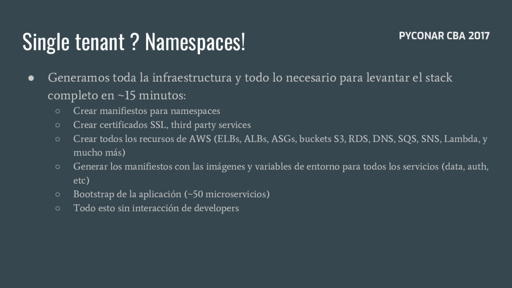 Single tenant ? Namespaces! ● Generamos toda la...