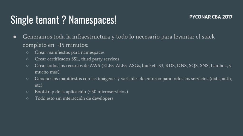Single tenant ? Namespaces! ● Generamos toda la...