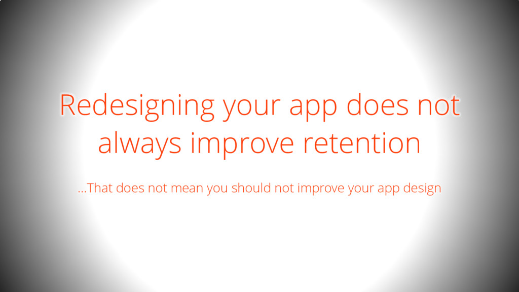 Redesigning your app does not always improve re...