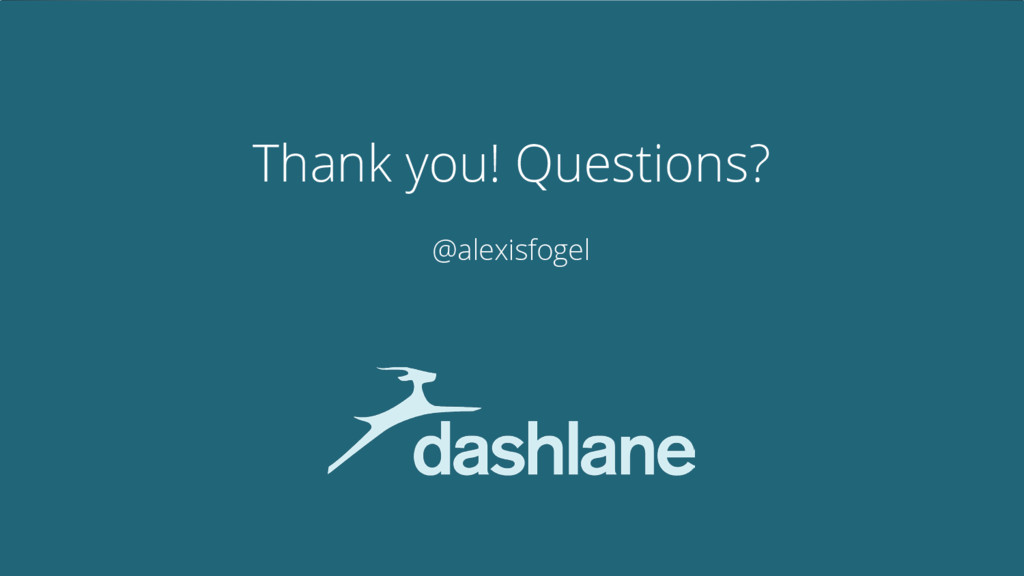 Thank you! Questions? @alexisfogel