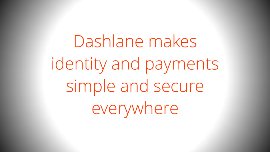 Dashlane makes identity and payments simple and...