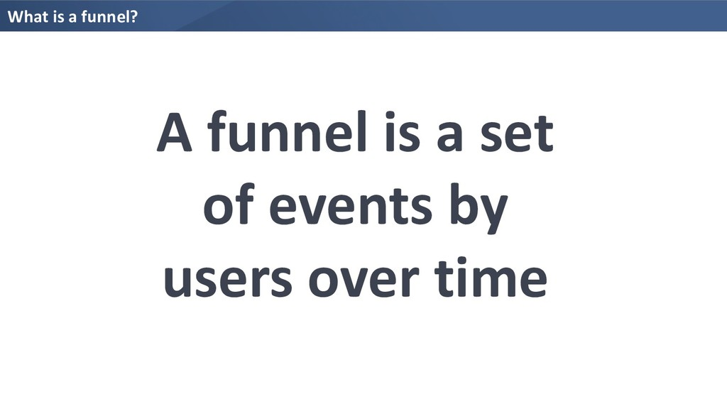 What is a funnel? A funnel is a set of events b...