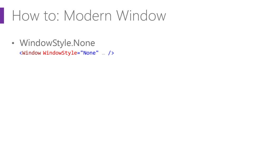 How to: Modern Window • WindowStyle.None <Windo...