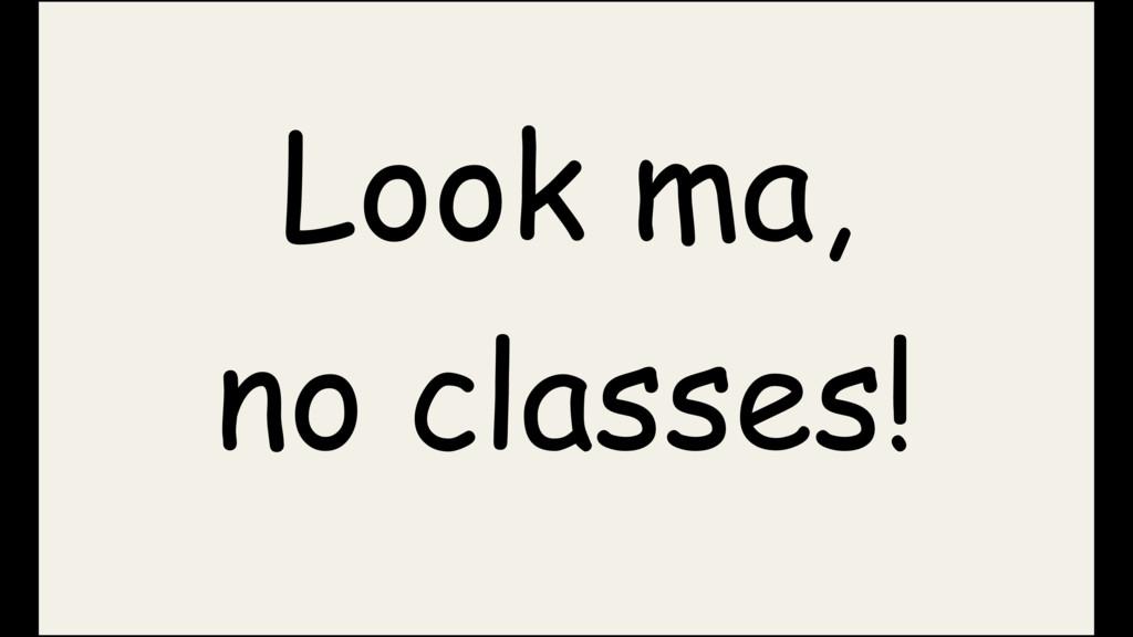 no classes! Look ma,