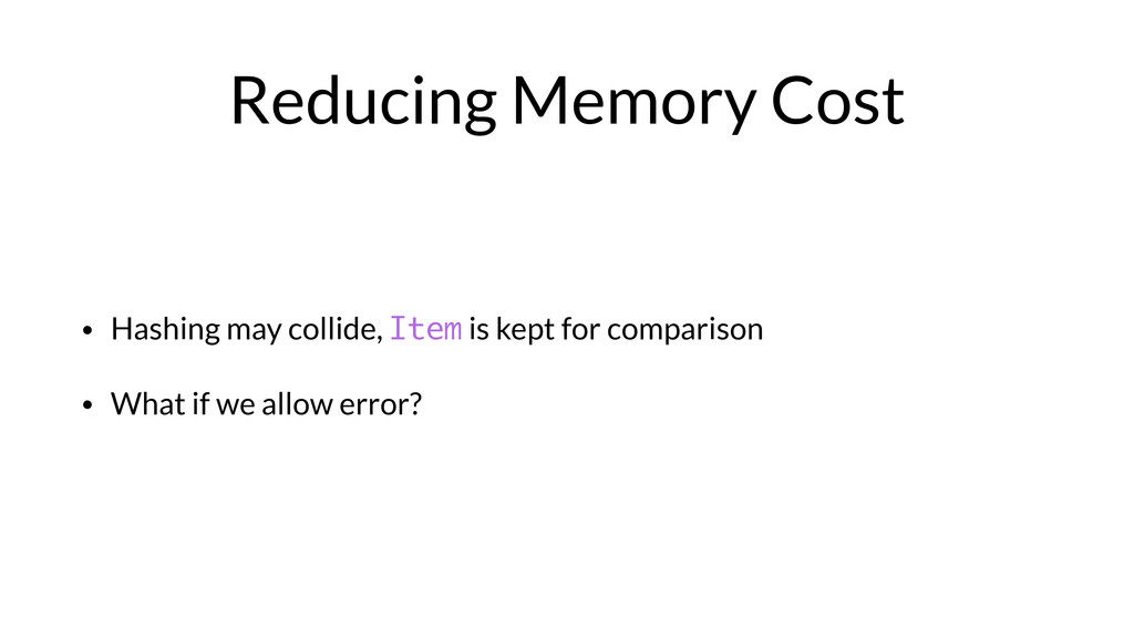 Reducing Memory Cost • Hashing may collide, Ite...
