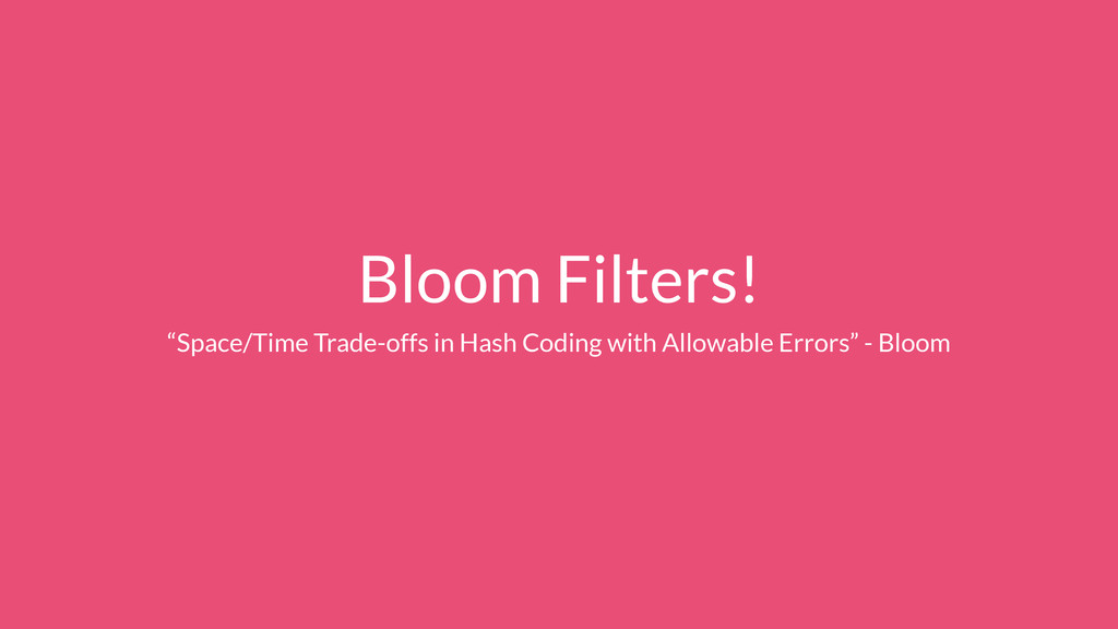 """Bloom Filters! """"Space/Time Trade-offs in Hash C..."""