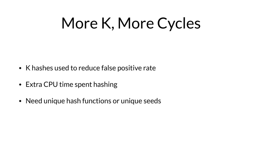 More K, More Cycles • K hashes used to reduce f...