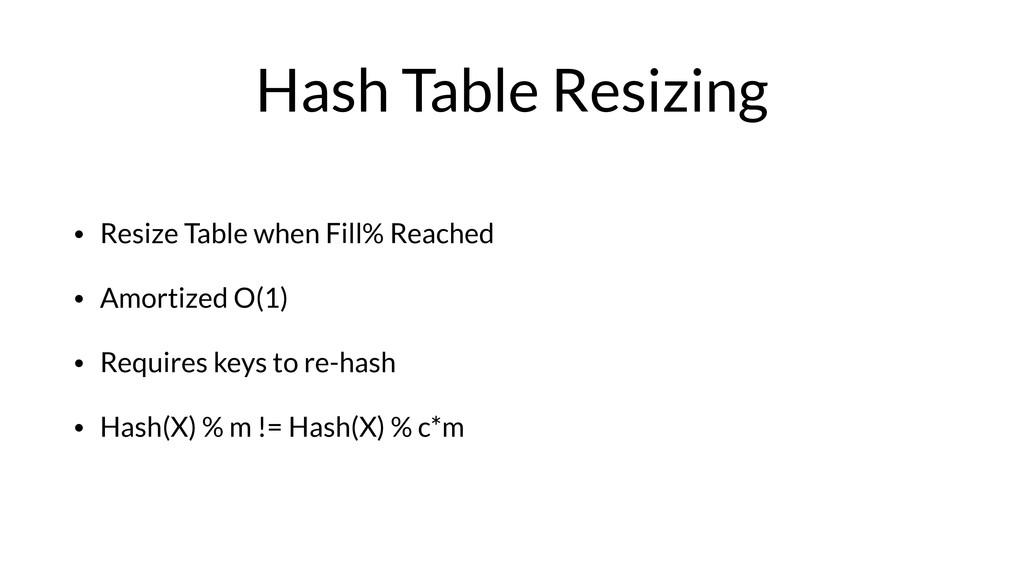 Hash Table Resizing • Resize Table when Fill% R...