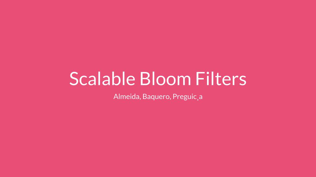 Scalable Bloom Filters Almeida, Baquero, Pregui...