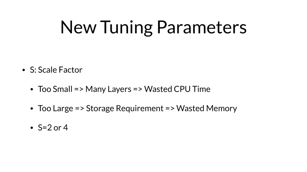 New Tuning Parameters • S: Scale Factor • Too S...