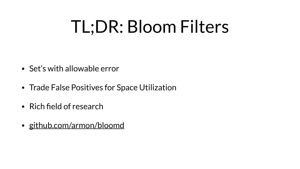 TL;DR: Bloom Filters • Set's with allowable err...