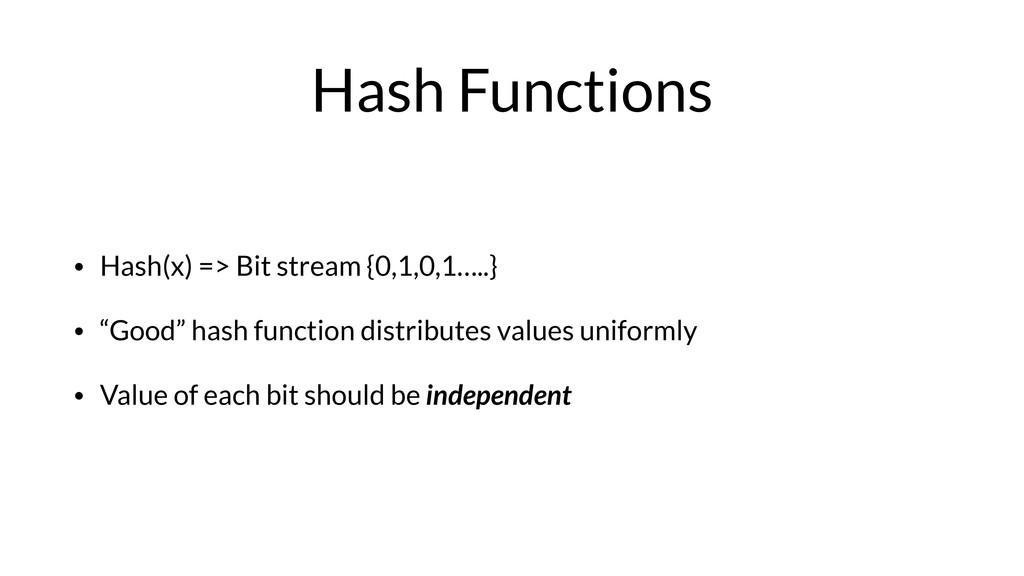 Hash Functions • Hash(x) => Bit stream {0,1,0,1...