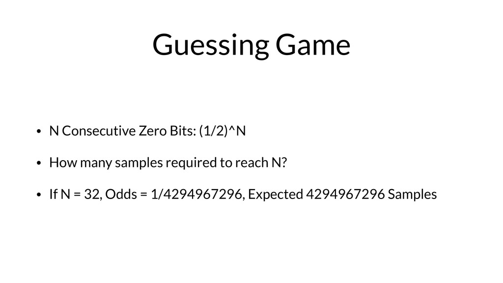 Guessing Game • N Consecutive Zero Bits: (1/2)^...