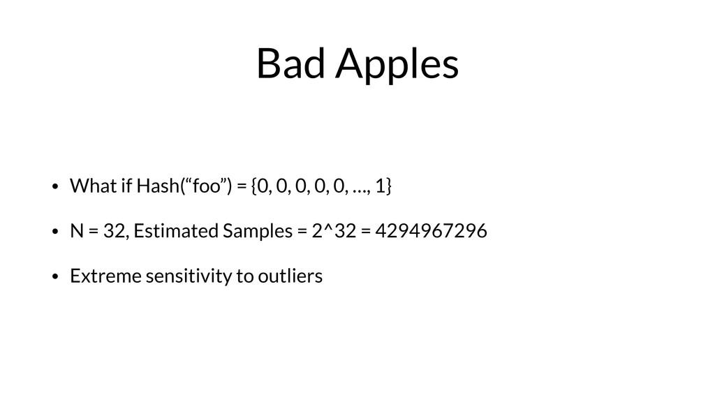 "Bad Apples • What if Hash(""foo"") = {0, 0, 0, 0,..."