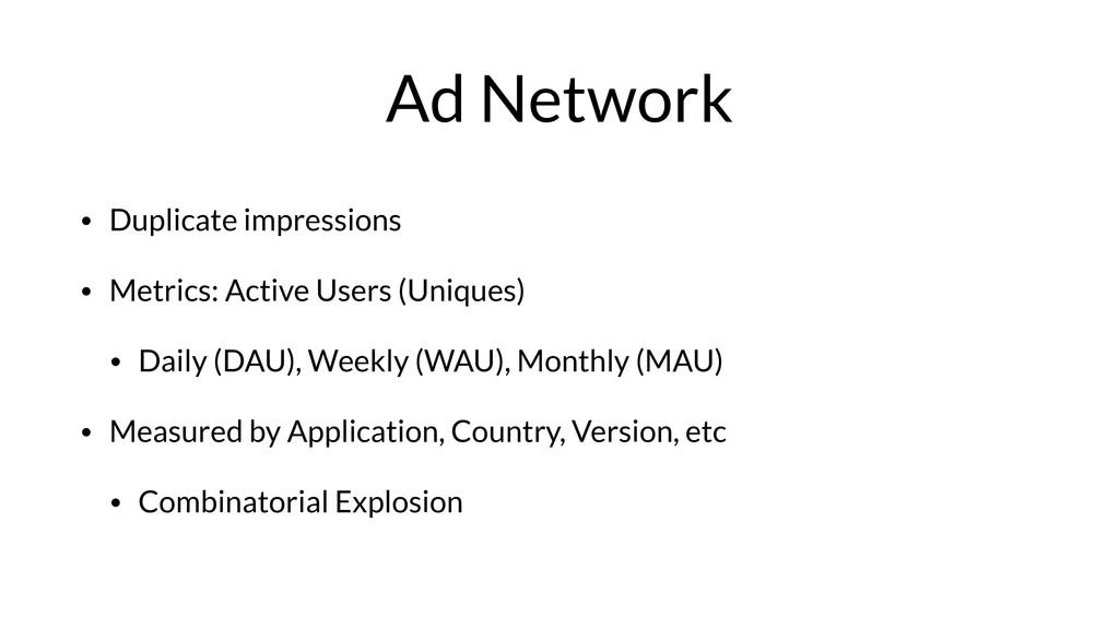 Ad Network • Duplicate impressions • Metrics: A...
