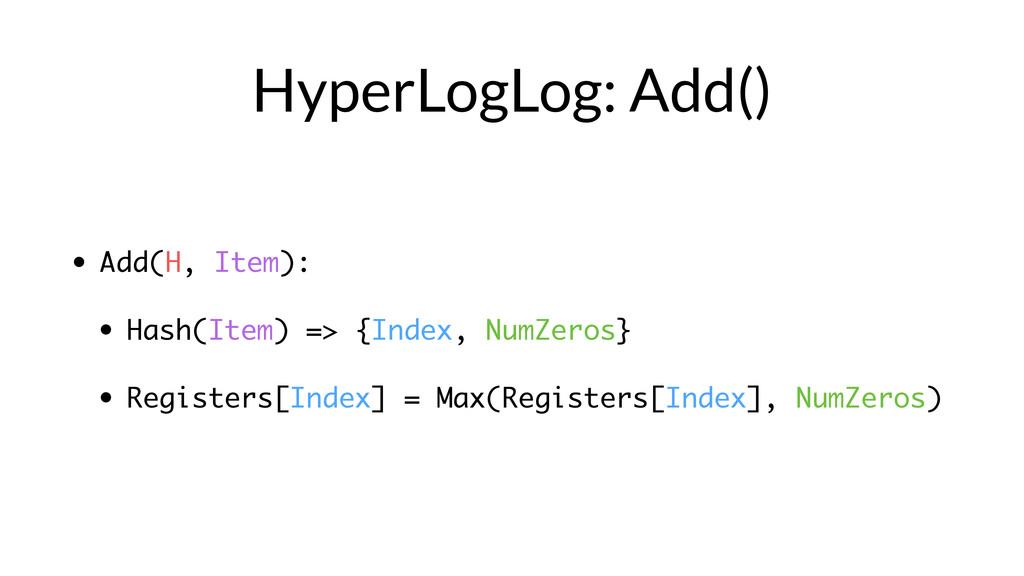 HyperLogLog: Add() • Add(H, Item): • Hash(Item)...